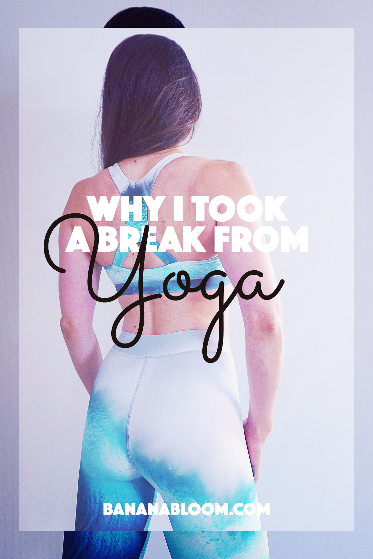 Why I Took A Break from Yoga |http://BananaBloom.com #yoga #exercise #fitness