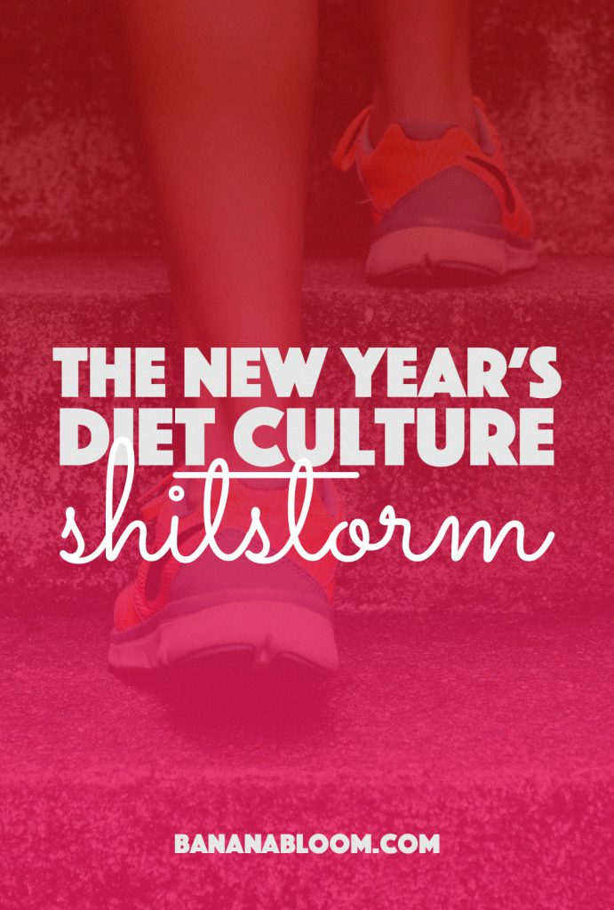 The New Year's Diet Culture Shitstorm |http://BananaBloom.com